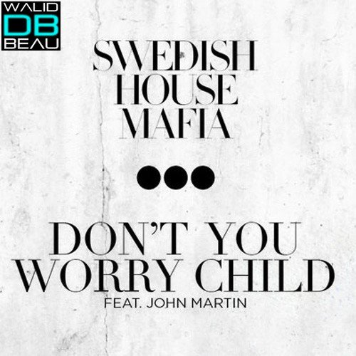 Don't You Worry Child / Swedish House Mafia ft. J.Martin  (2013)