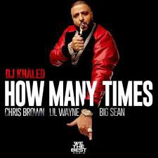 DJ Khaled Ft. Lil Wayne, Big Sean & Chris Brown - How Many Times (Full) (2015)