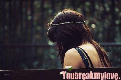You break my love