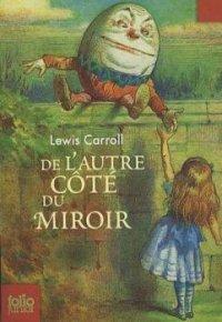 De l'autre côté du miroir et ce qu'Alice y trouva - Lewis Carroll.