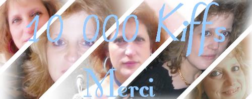 10 000 Kiffs. Merci de votre fidélié