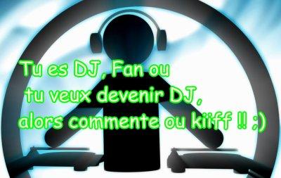 Tu es fans, DJ ou tu veux devenir DJ ?