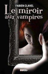 Nouveauté : Le Miroir aux Vampires by Fabien Clavel