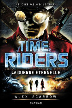 Time Riders : Guerre Eternelle by Alex Scarrow