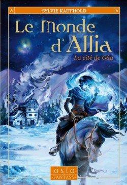 Le Monde d'Allia: La cité de Gâa by Sylvie Kaufhold