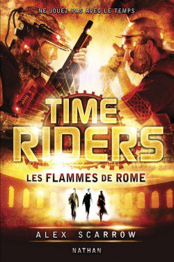 Time Riders : Les Flammes de Rome by Alex Scarrow