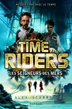 Time Riders: Les Seigneurs des mers by Alex Scarrow