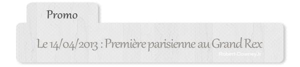 | Promo | Première Iron Man 3 au Grand Rex (Paris) + Candids