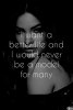 I want a better life and I would never be a model for many