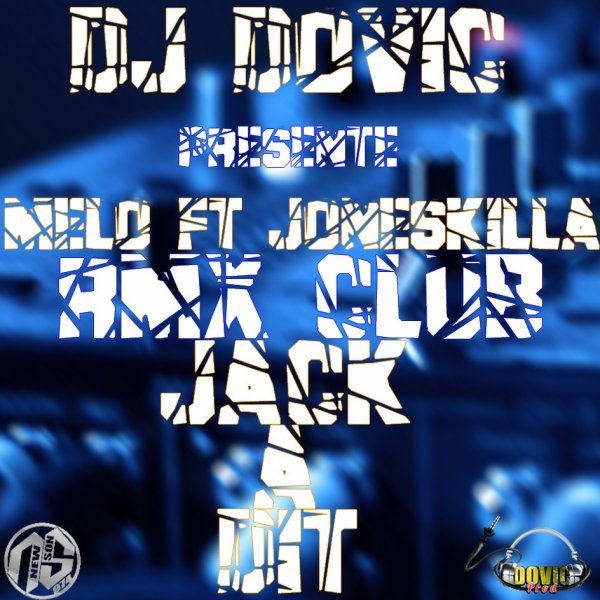 DJ DOVIC Ft Melo & JonesKilla - Jack à Dit (RMX CLUB 2014) - Exclus New-Son-974 !