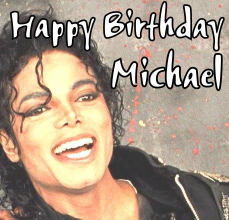 Happy Birthday Michael !!!!!!!!