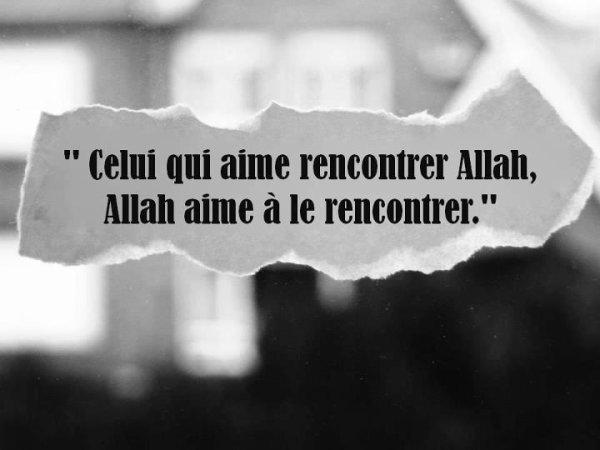 Celui qui aime la rencontre d'Allah ...