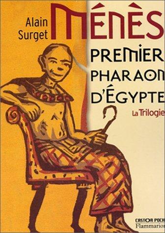 Ménes, Premier Pharaon D'Egypte : Trilogie, Alain Surget