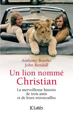 Un lion nommé Christian - Anthony Bourke et John Rendall