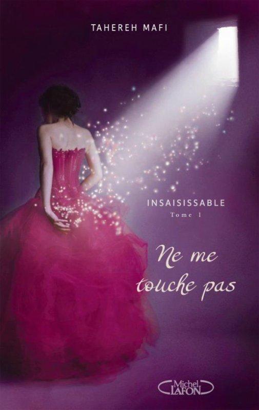 Chronique : Insaisissable - Tome 1 : Ne Me Touche Pas de Tahereh Mafi