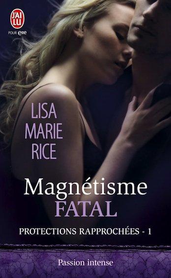 Chronique : Protections Rapprochées - Tome 1 : Magnétisme Fatal de Lisa Marie Rice
