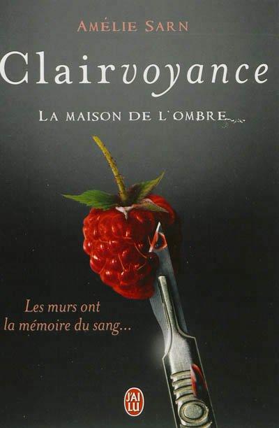 Chronique : Clairvoyance - Tome 1 : La Maison de L'ombre de Amélie Sarn
