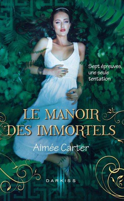 Chronique : Le Destin D'une Déesse - Tome 1 : Le Manoir des Immortels de Aimée Carter