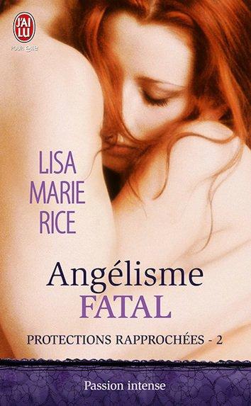 Chronique : Protections Rapprochées - Tome 2 : Angélisme Fatal de Lisa Marie Rice