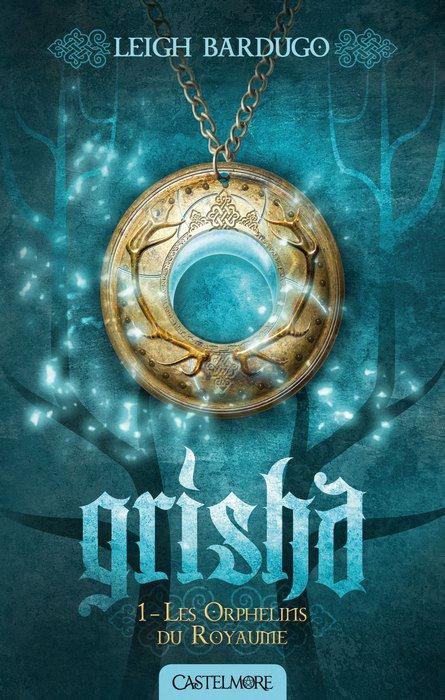 Chronique : Grisha - Tome 1 : Les Orphelins du Royaume de Leigh Bardugo