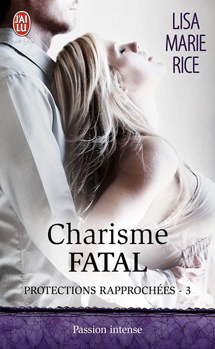 Chronique : Protections Rapprochées - Tome 3 : Charisme Fatal de Lisa Marie Rice