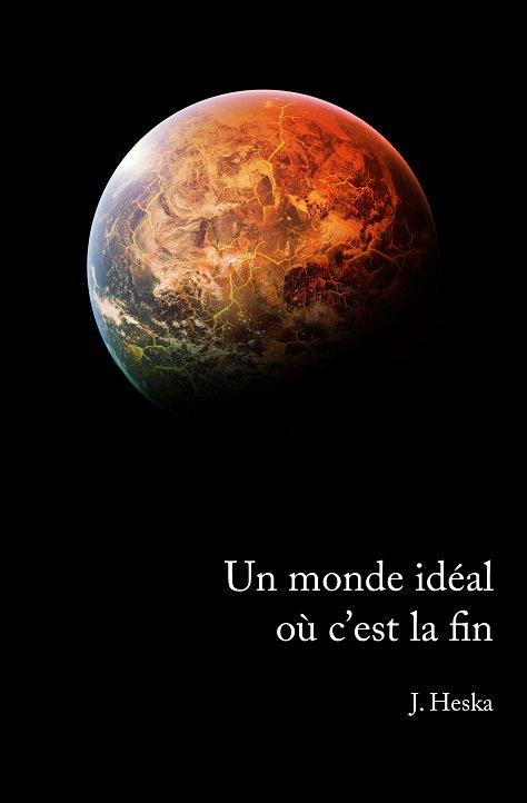 Chronique : Un monde idéal où c'est la fin de J. Heska