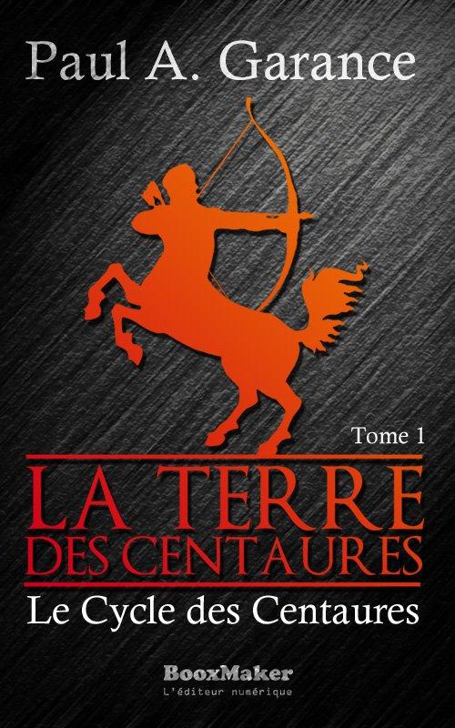 Chronique : Le Cycle des Centaures - Tome 1 : La Terre des Centaures de Paul A. Garance