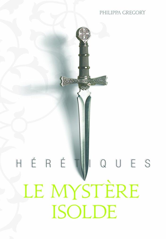 Chronique : Hérétiques - Tome 1 : Le Mystère Isolde de Philippa Gregory