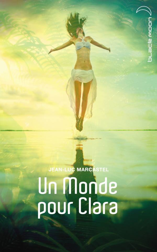 Chronique : Un monde pour Clara de Jean-Luc Marcastel
