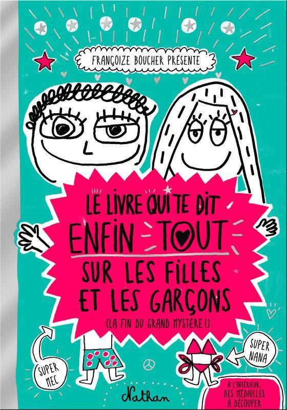 Chronique : Le livre qui te dit enfin tout sur les garçons et les filles (la fin du grand mystère !) de Françoize Boucher