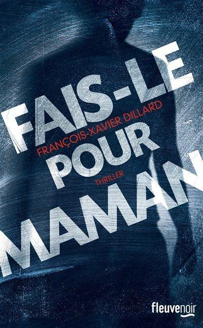 Chronique : Fais-le pour maman de François-Xavier Dillard