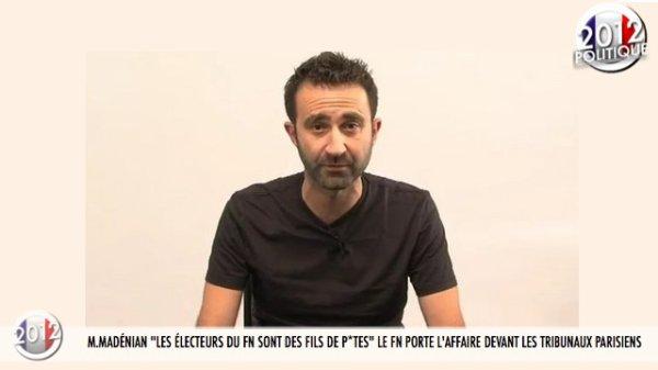 """M.MADÉNIAN """"LES ÉLECTEURS DU FN SONT DES FILS DE P*TES"""" LE FN PORTE L'AFFAIRE DEVANT LES TRIBUNAUX PARISIENS"""