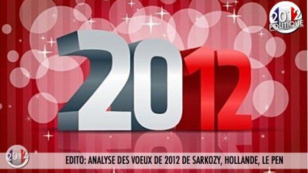 EDITO: ANALYSE DES VOEUX DE 2012 DE SARKOZY, HOLLANDE, LE PEN