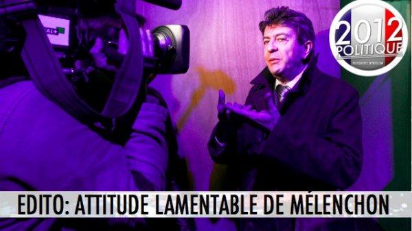 EDITO: ATTITUDE LAMENTABLE DE MÉLENCHON