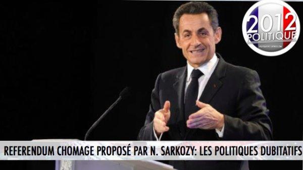 REFERENDUM CHOMAGE PROPOSÉ PAR N. SARKOZY: LES POLITIQUES DUBITATIFS