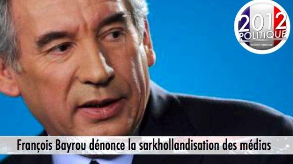 François Bayrou dénonce la sarkhollandisation des médias