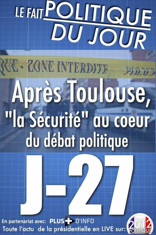 LE FAIT POLITIQUE DU JOUR: Le thème de la sécurité au coeur du débat politique depuis Toulouse