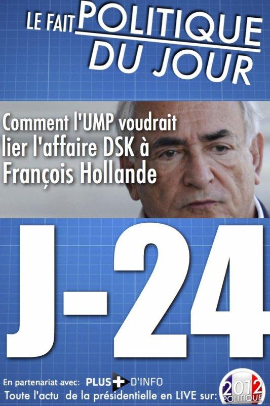 LE FAIT POLITIQUE DU JOUR: Comment l'UMP voudrait lier l'affaire DSK à François Hollande