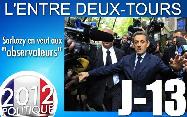"""L'ENTRE DEUX-TOURS: J-13 """"SARKOZY EN VEUT AUX OBSERVATEURS ET COMMENCE UNE NOUVELLE CAMPAGNE"""" ET """"HOLLANDE SE VOIT GAGNER"""""""