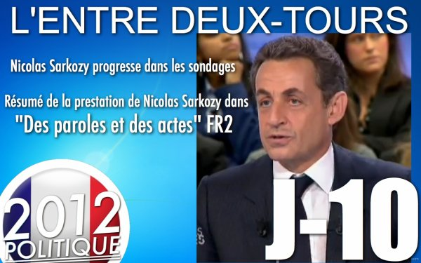 """L'ENTRE DEUX-TOURS: J-10 """"SARKOZY ET HOLLANDE DANS DPDA""""/""""SARKOZY PROGRESSE DANS LES SONDAGES""""/""""HOLLANDE ET SON SOUTIENT TARIQ RAMADAN"""""""