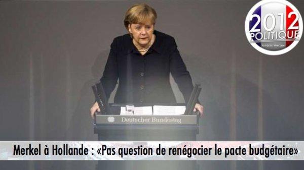 Merkel à Hollande : «Pas question de renégocier le pacte budgétaire»