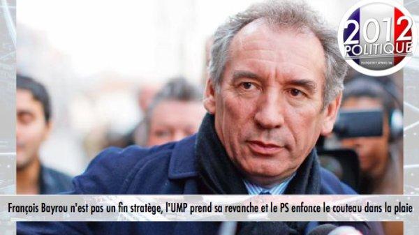 François Bayrou n'est pas un fin stratège, l'UMP prend sa revanche et le PS enfonce le couteau dans la plaie