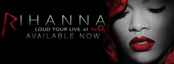 "[ NEWS ] Rihanna ""LOUD TOUR LIVE at O2"" maintenant disponible!"