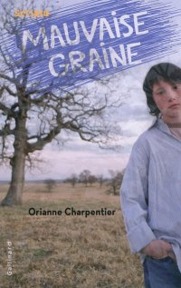 Mauvaise graine, Oriane Charpentier, Scripto, Gallimard