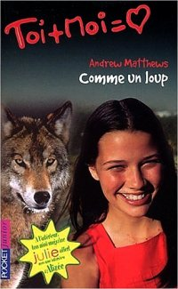Comme un loup, Andrew Matthews, Toi + Moi = ♥