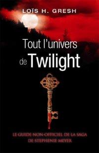 Tout l'univers de Twilight (le guide non-officiel de la saga de Stephenie Meyer), Loïs H. Gresh, City