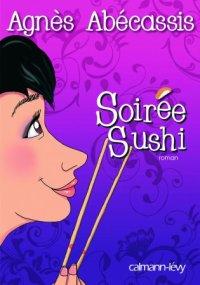 Soirée sushi, Agnès Abécassis, Calmann-Lévy