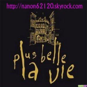 bienvenue dans mon blog de nanon62120 !!! special PLUS BELLE LA VIE !!!