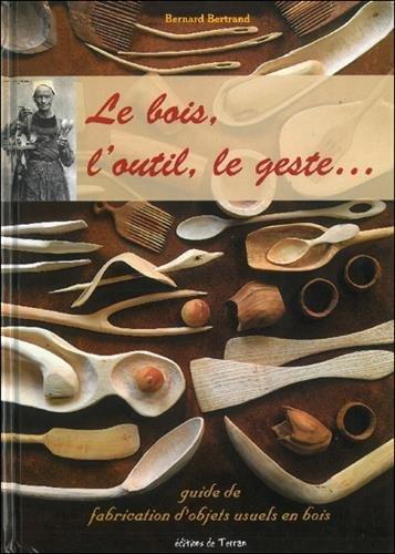 Coin Lecture _ Le bois, l'outil, le geste... guide de fabrication d'objets usuels en bois