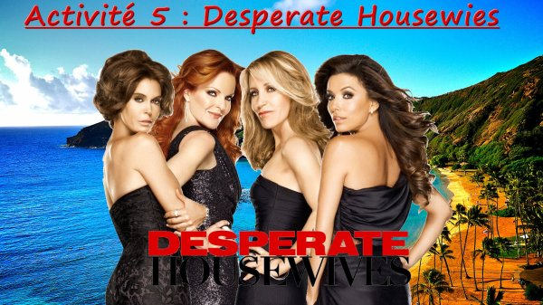 Activité 5 - Desperate Housewies